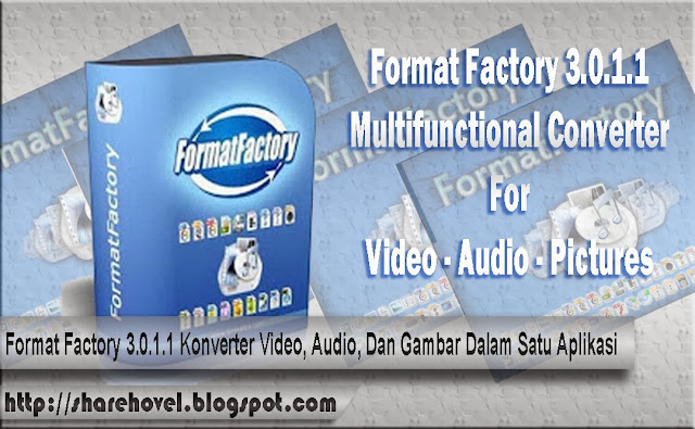 Format_Factory_3_0_1_1_Konverter_Video_Audia_Gambar_Dalam Satu_Aplikasi_By_Sharehovel