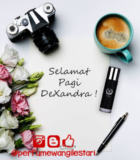 Selamat pagi Rakan Dexandra,Dexandra,Perfume Dexandra