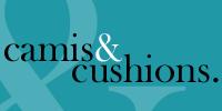 Camis & Cushions