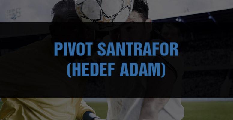 pivot santrafor hedef adam fm football manager rol gorev