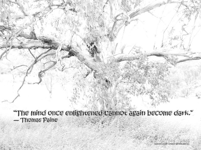 """The mind once enlightened cannot again become dark."" ― Thomas Paine"