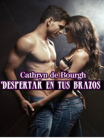 Despertar en tus brazos - Cathryn de Bourgh