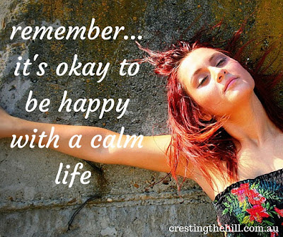 remember it's okay to be happy with a calm life