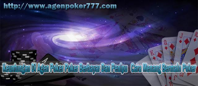 Keuntungan Di Agen Poker   Poker Berbayar Dan Penipu   Cara Menang Bermain Poker