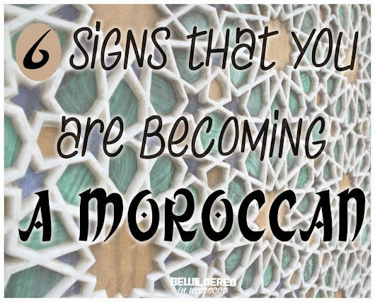 6 signs you're becoming moroccan ~ BEWILDERED IN MOROCCO