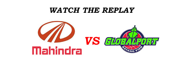 List of Replay Videos Mahindra vs GlobalPort @ Smart Araneta Coliseum July 20, 2016