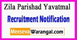 Zila Parishad Yavatmal Recruitment Notification 2017 Last Date 10-07-2017
