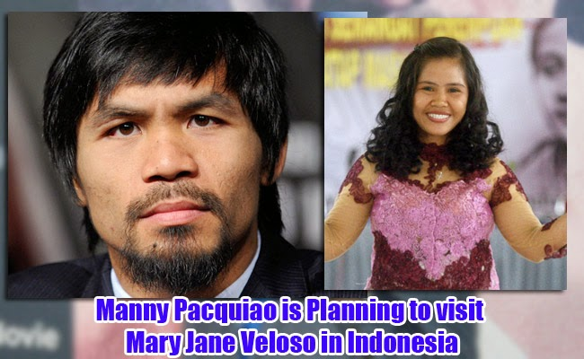 Manny Pacquiao is Planning to visit Mary Jane Veloso in Indonesia