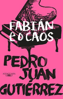 Fabián e o caos, de Pedro Juan Gutiérrez - Editora Alfaguara
