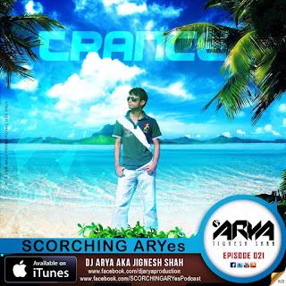 SCORCHING ARYes Episode 021 - DJ ARYA aka Jignesh Shah