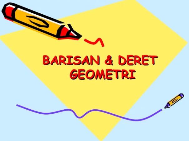 Pengertian, Rumus & Contoh Soal Barisan Dan Deret Geometri Beserta Penjelasan Lengkap