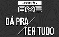Promoção AXE Dá pra ter tudo axepromobr.com.br