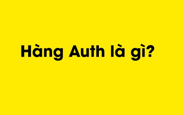 Auth là gì? Hàng Auth là loại hàng như thế nào?