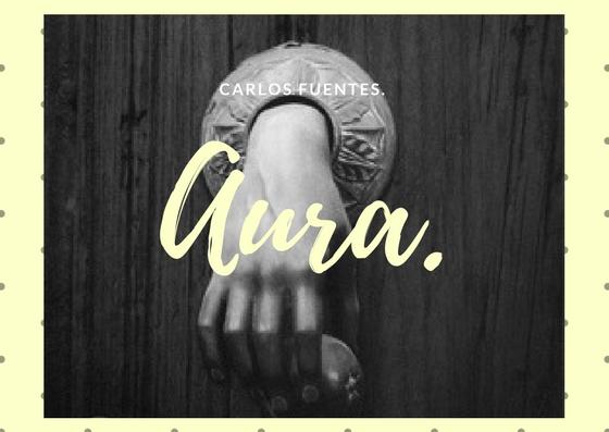 Aura.-Carlos Fuentes.
