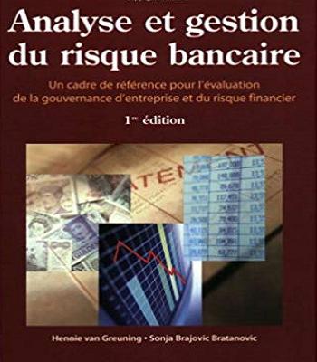 Analyse et Gestion du Risque Bancaire : Un cadre de référence pour l'évaluation de la gouvernance d'entreprise et du risque financier PDF