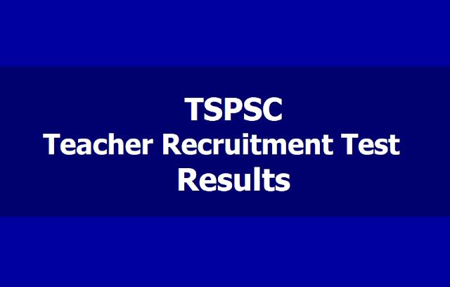TSPSC Teacher Recruitment Test Results,TS TRT Results, TSPSC TRT Results