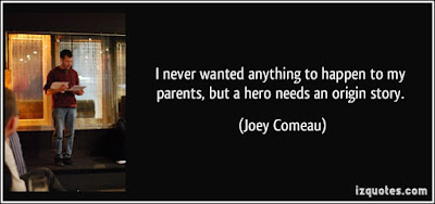 cute Quotes For Parents: I never wanted anything to happen to my parents, but a hero needs an origin story.