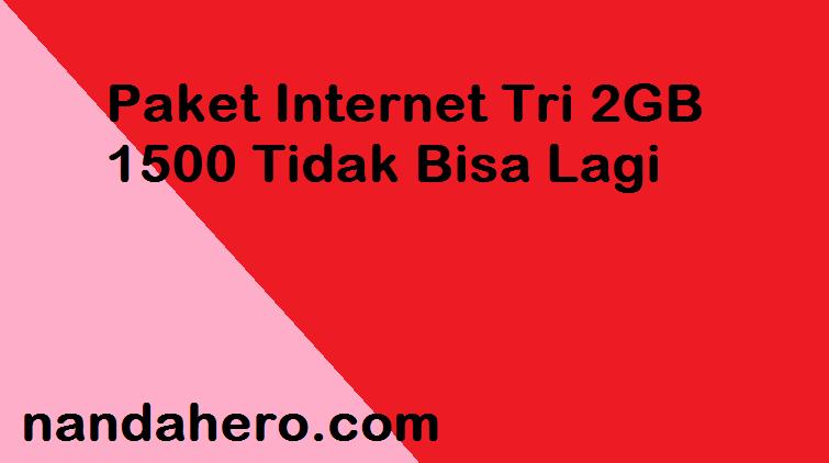 Paket Internet Tri 2GB 1500 Tidak Bisa Lagi