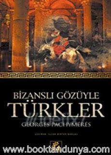 Georges Pachymeres - Bizanslı Gözüyle Türkler