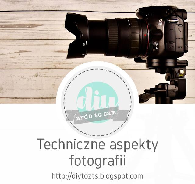 Poradnik - Techniczne aspekty fotografii
