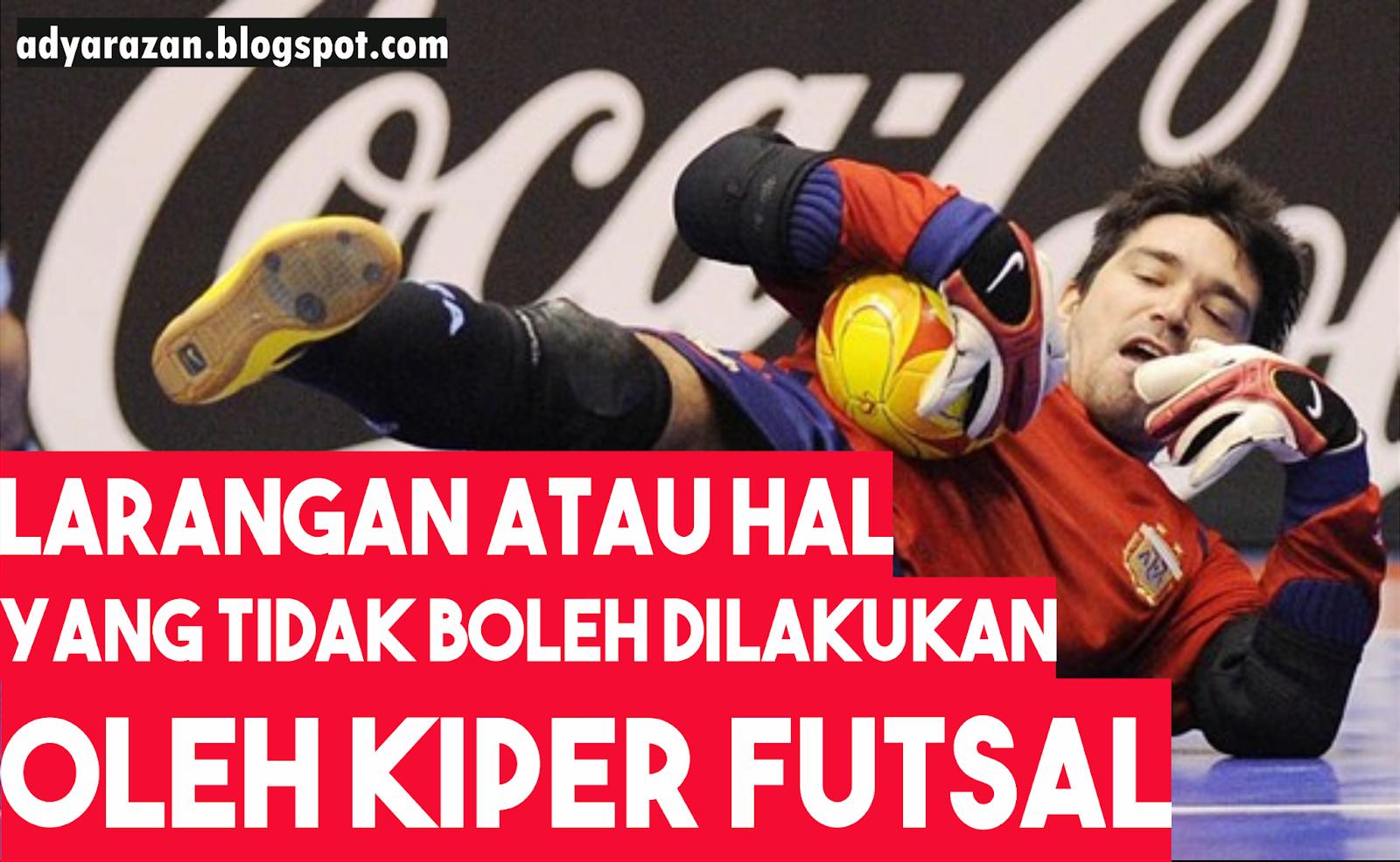 Larangan Atau Hal Yang Tidak Boleh Dilakukan Kiper Futsal Adya Razan