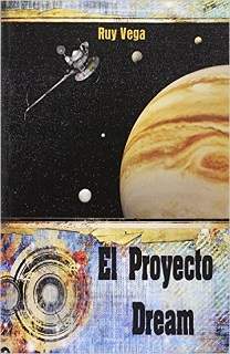 Portada de la novela El proyecto Dream, de Ruy Vega, donde se aprecia un planeta y un robot sonda.