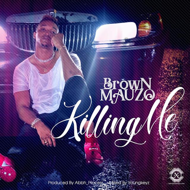 Brown Mauzo - Killing Me