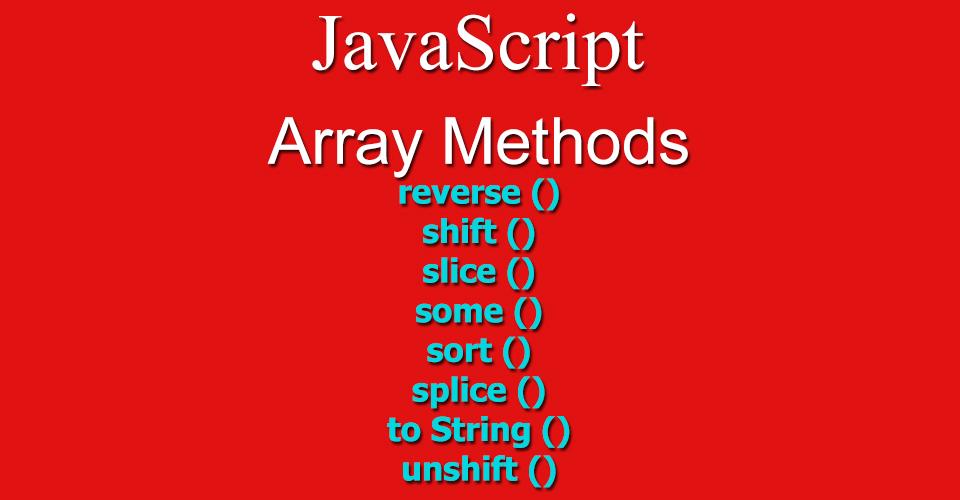 Array methods - reverse (), shift (), slice (), some ...