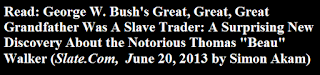 http://www.slate.com/articles/life/history_lesson/2013/06/george_w_bush_and_slavery_the_president_and_his_father_are_descendants_of.html