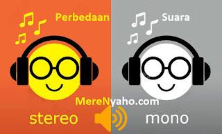 Perbedaan Suara MONO dan Suara STEREO, Perbedaan Mono dan Stereo, Perbedaan Suara Mono dan Stereo.