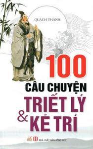 100 Câu Chuyện Triết Lý Và Kẻ Trí - Quách Thành