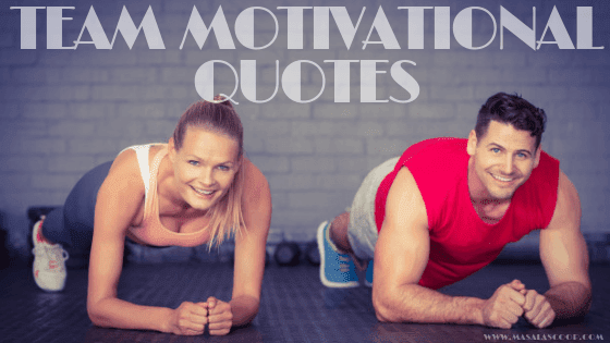 Team Motivational Quotes. Here comes the Sweetest of it all you have been waiting for. So just enjoy them and make sure you comment at the end of it all.
