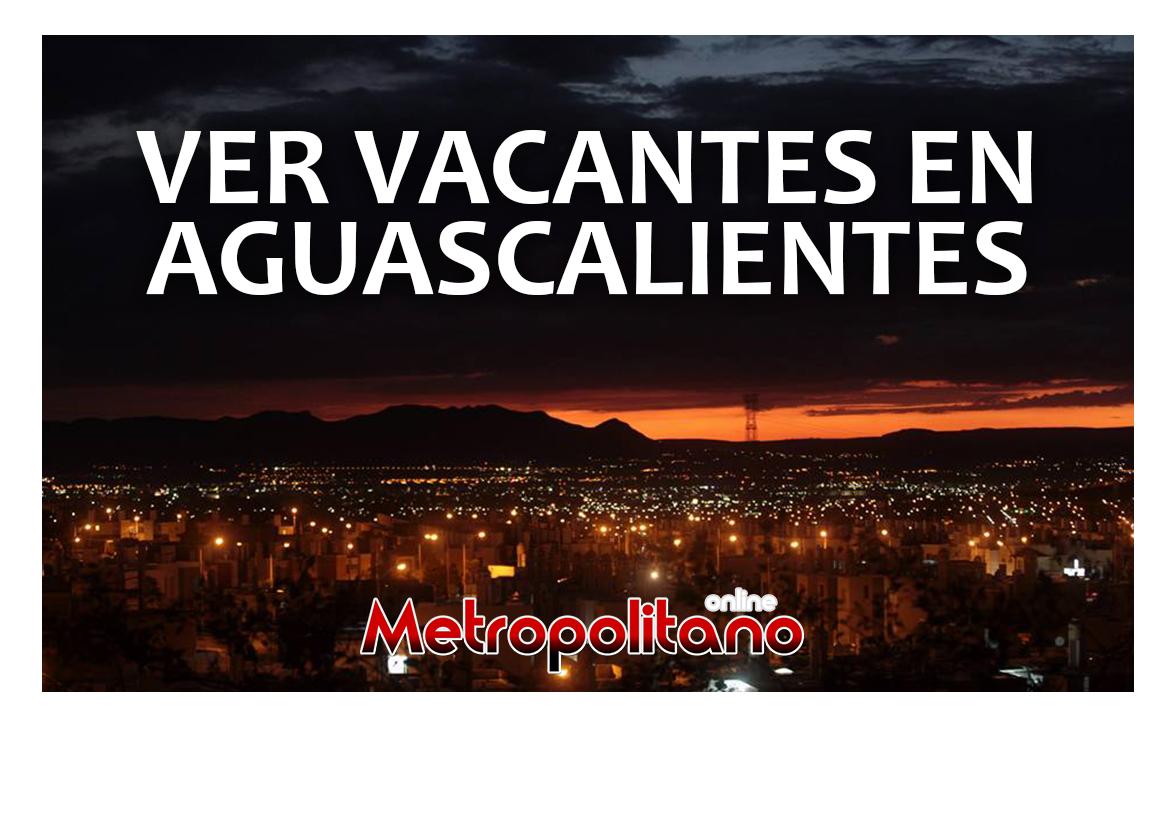 Buscas trabajo Hay ms de mil vacantes en Aguascalientes