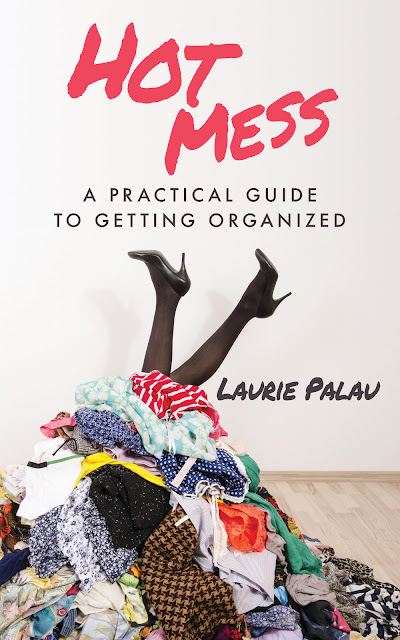 Hot Mess: A Practical Guide to Getting Organized by Laurie Palau