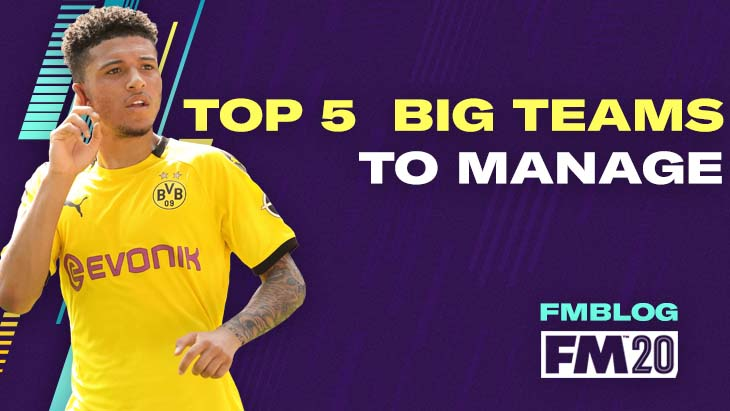Top 5 Big Teams To Manage In FM20