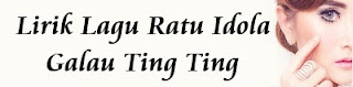 Lirik Lagu Ratu Idola - Galau Ting Ting