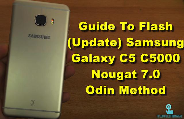 Guide To Flash (Update) Samsung Galaxy C5 C5000 Nougat 7.0 Odin Method