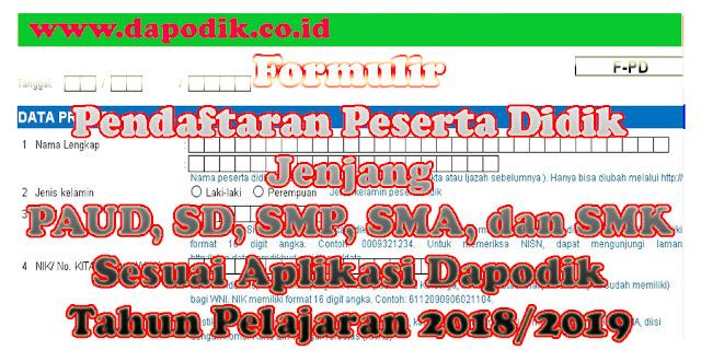 Formulir Pendaftaran Peserta Didik Jenjang PAUD, SD, SMP, SMA, dan SMK  Sesuai Dapodik Tahun Pelajaran 2018/2019