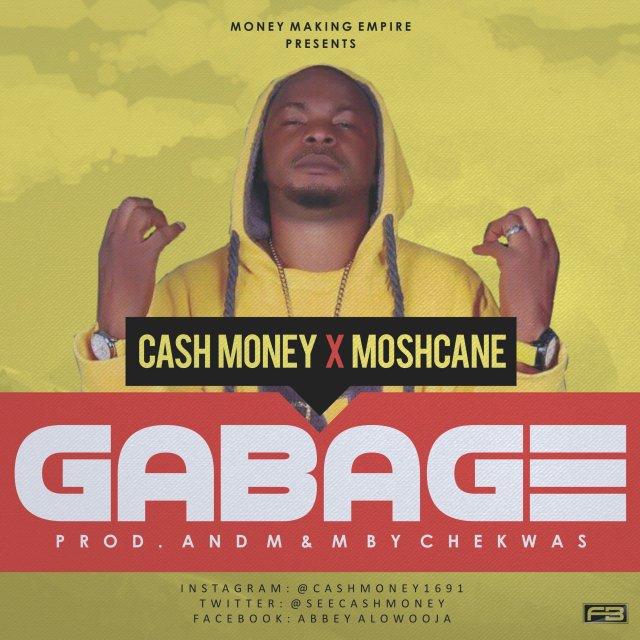 Cash Money Ft. Moshcane – Gabage (Prod. by & M Chekwas )