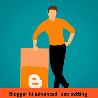 Blogspot ki advanced setting kaise kare,seo setting kaise kare