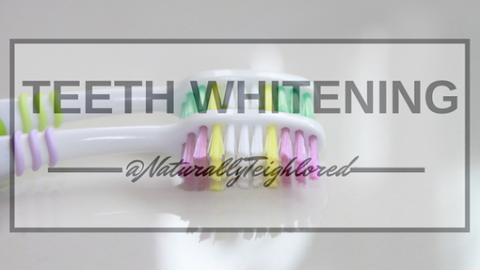 NaturallyTeighlored: 6 Most Popular Ways for Teeth Whitening that You Will Love