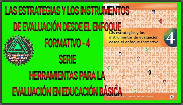 LAS ESTRATEGIAS Y LOS INSTRUMENTOS DE EVALUACIÓN DESDE EL ENFOQUE FORMATIVO-4 - SERIE: HERRAMIENTAS PARA LA EVALUACIÓN EN EDUCACIÓN BÁSICA