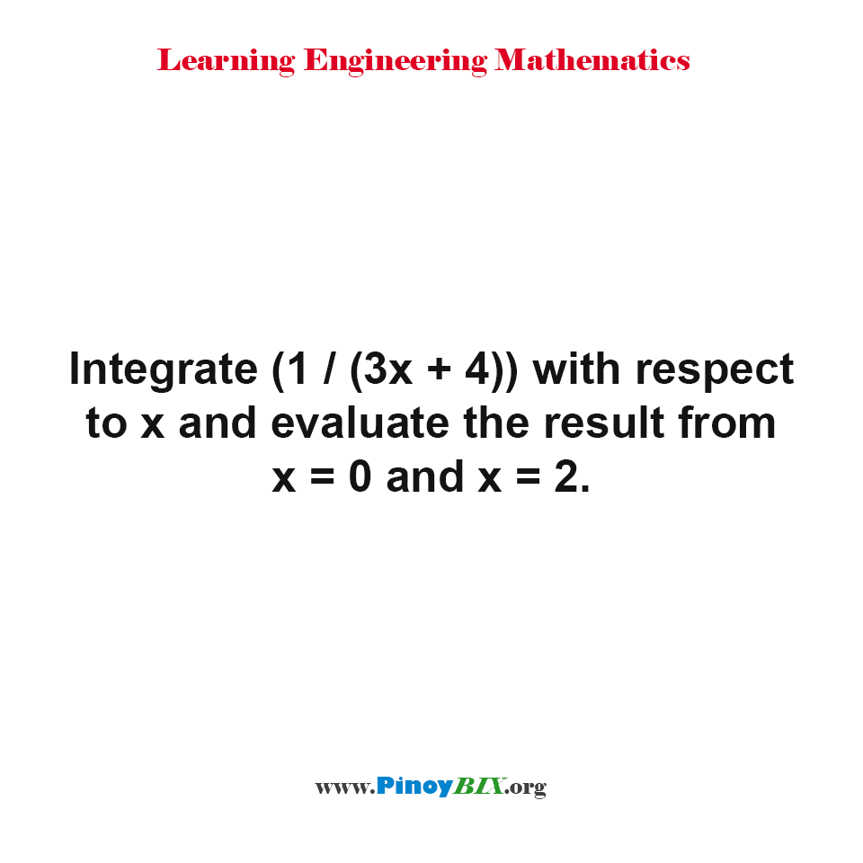 Integrate (1 / (3x + 4)) with respect to x and evaluate the result from x = 0 and x = 2.