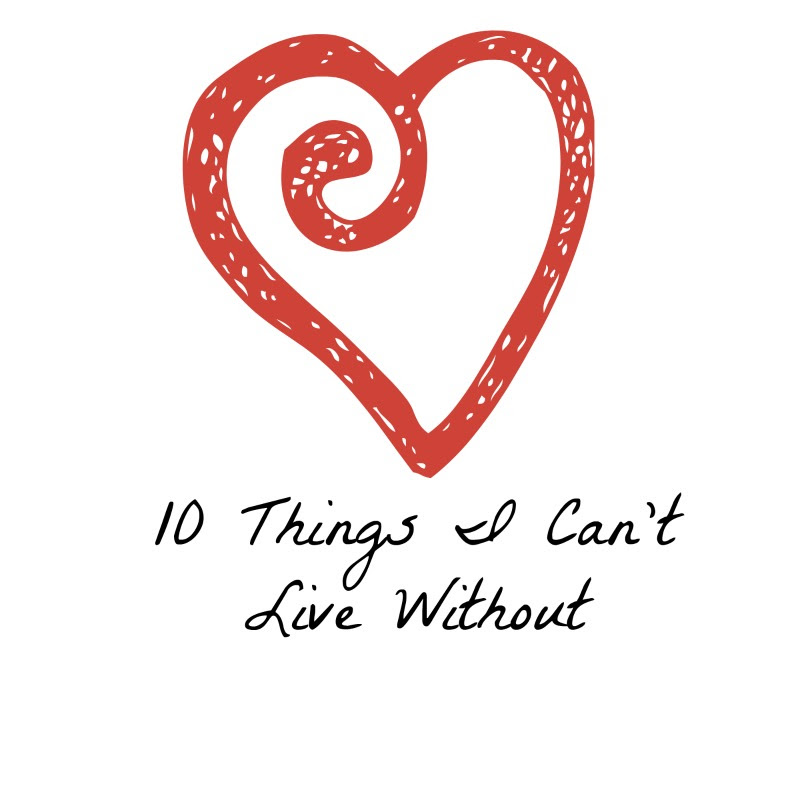 things i cannot live without