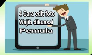 4 Cara edit foto dasar untuk pemula