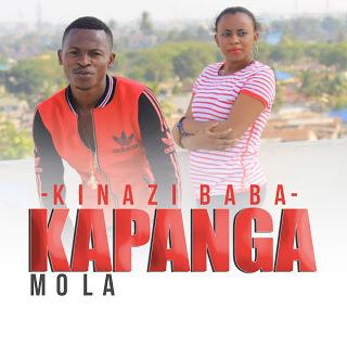 Download Mp3 | Kinazi Baba - Mola Ndio Kapanga