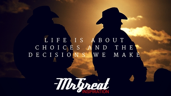 Life is About Choices and the Decisions We Make