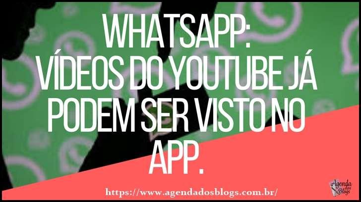 Whatsapp: Vídeos Do Youtube Já Podem Ser Visto No App.