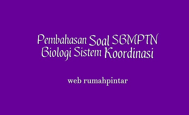 Pembahasan Soal SBMPTN Biologi Sistem Koordinasi