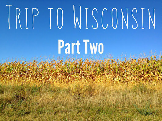 Trip to Wisconsin - Part Two!